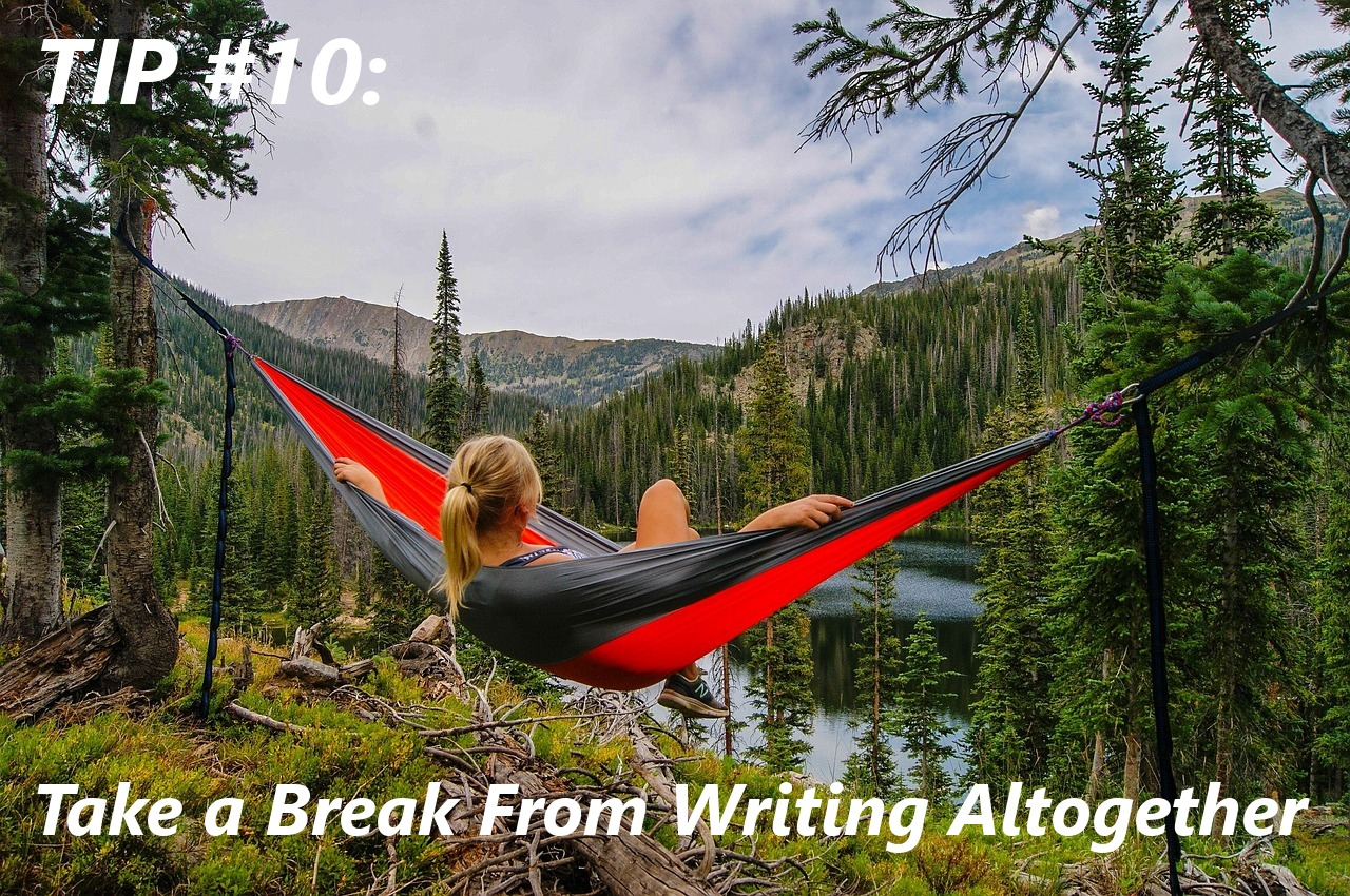 One of the most necessary and helpful ways of getting rid of that writers slump is to take a break from writing all together!