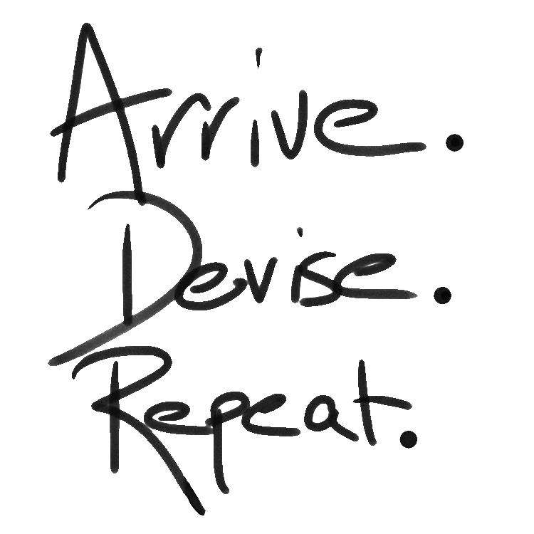 Arrive. Devise. Repeat.