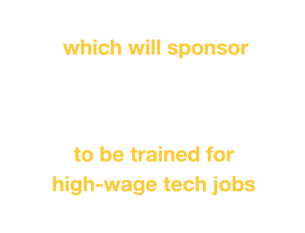which will sponsor 925 prospective employees to be trained for high-wage tech jobs