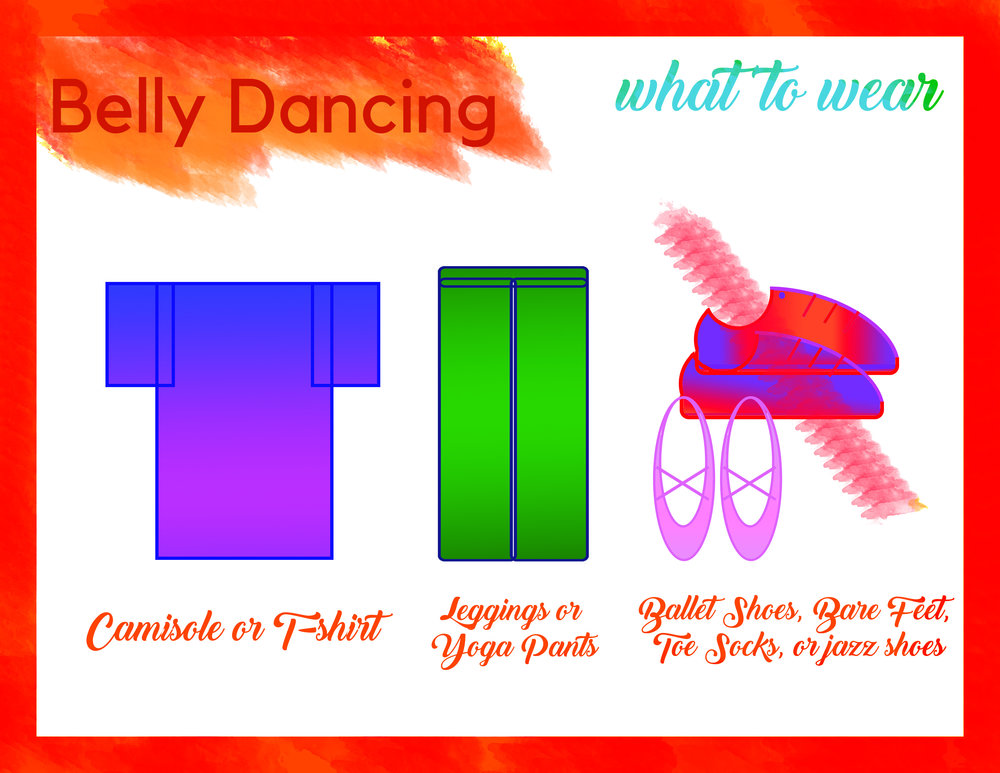 Belly Dancing - Leggings or yoga pants and camisole or t-shirtBare feet, toe socks, ballet, or jazz shoes
