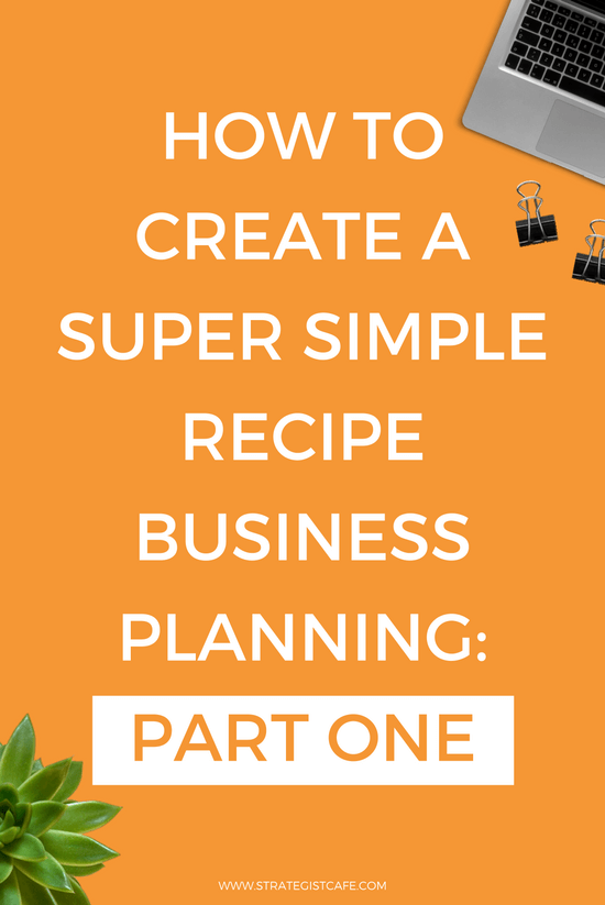 How to Create a Super Simple Recipe for Business Planning Part One
