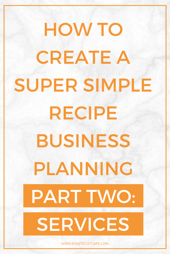 How to Create a Super Simple Recipe for Business Planning Part Two - Services