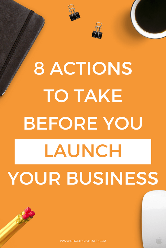 8 Actions to Take Before You Launch Your Business - Strategist Cafe