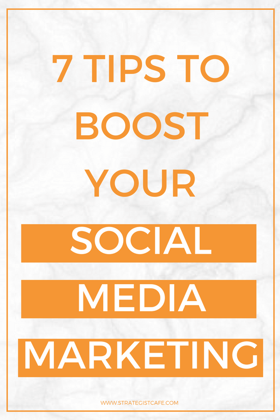 7 Tips to Boost Your Social Media Marketing - Strategist Cafe