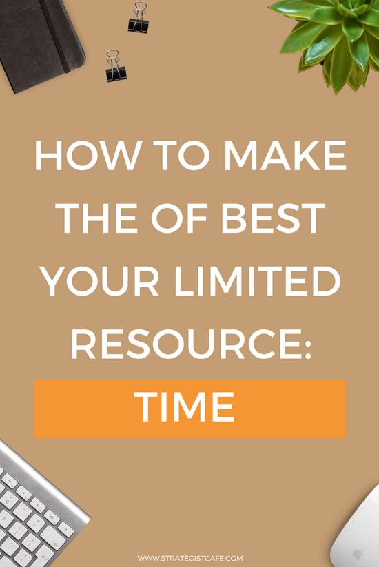 How to Make the of Best Your Limited Resource Time