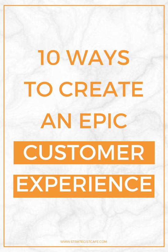 10 Ways to Create an Epic Customer Experience