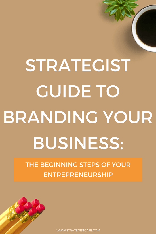 Strategist Guide to Branding Your Business The Beginning Steps of Your Entrepreneurship
