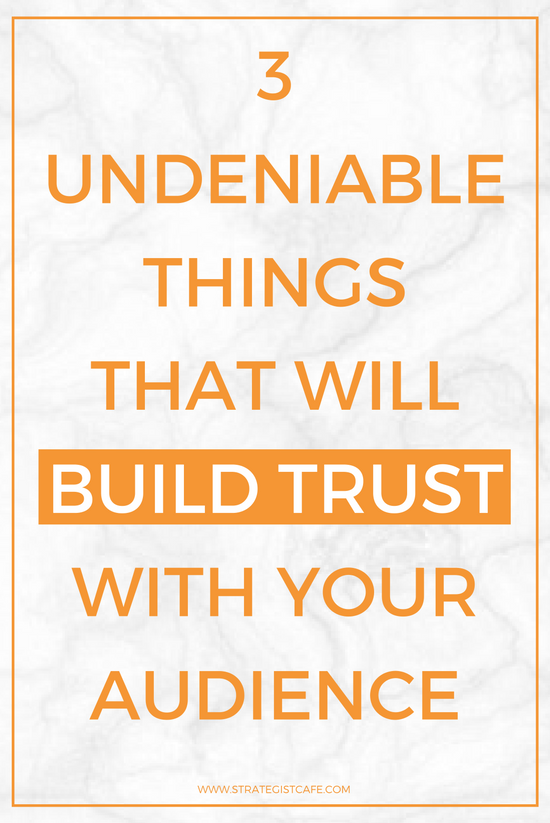 3 Undeniable Things That Will Build Trust With Your Audience