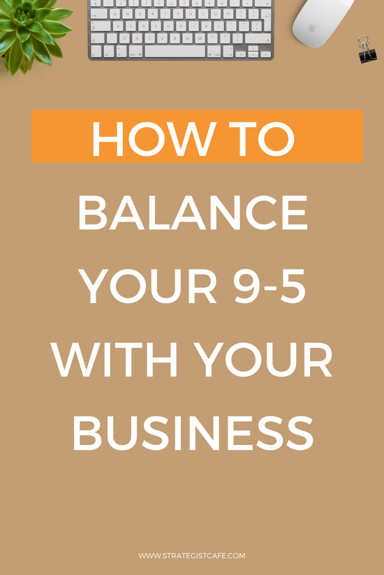 How to Balance Your 9-5 With Your Business