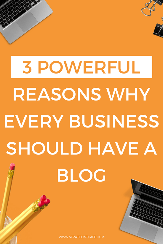 3 Powerful Reasons Why Every Business Should Have a Blog