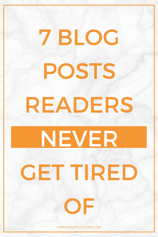 7 Blog Posts Readers Never Get Tired Of
