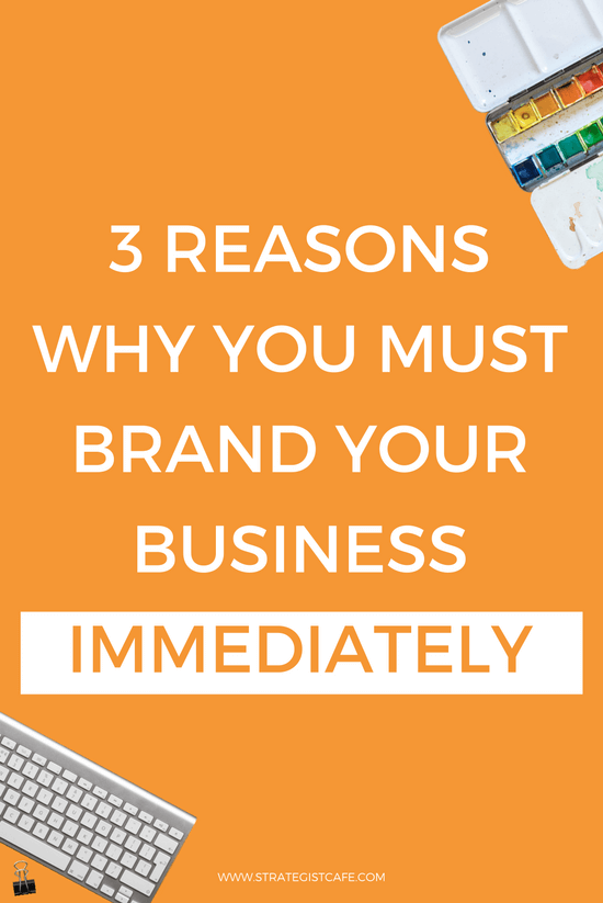 3 Reasons Why You Must Brand Your Business Immediately
