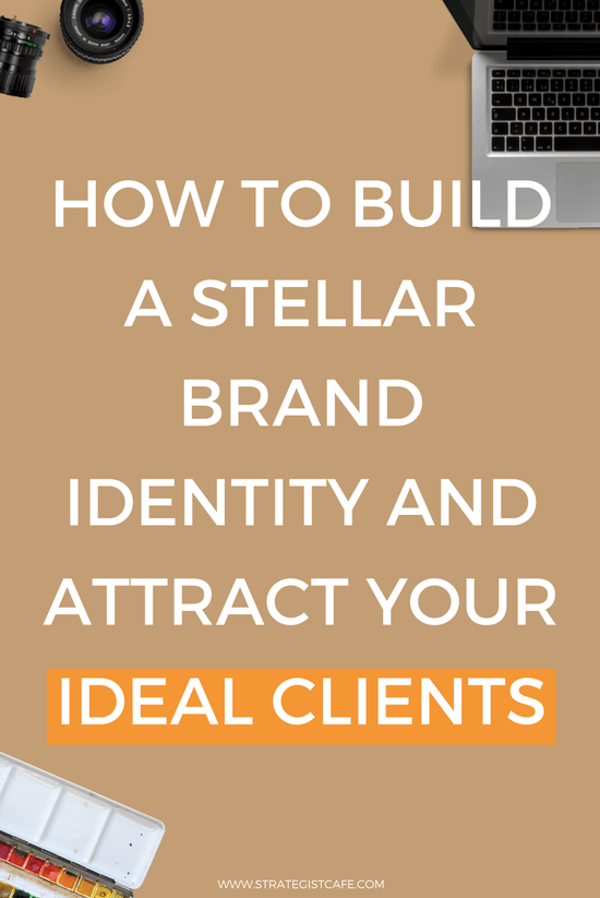 How To Build A Stellar Brand Identity And Attract Your Ideal Clients