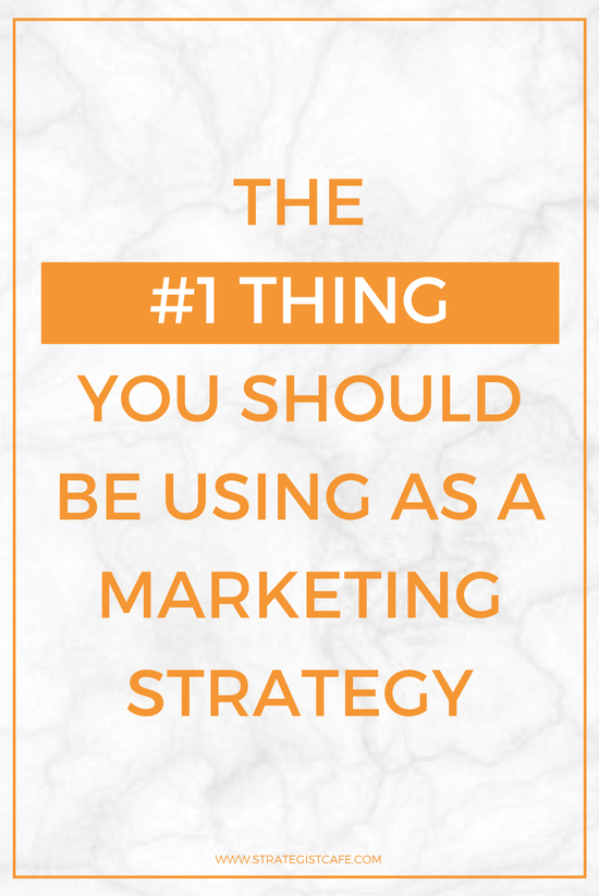 The #1 Thing You Should Be Using As a Marketing Strategy