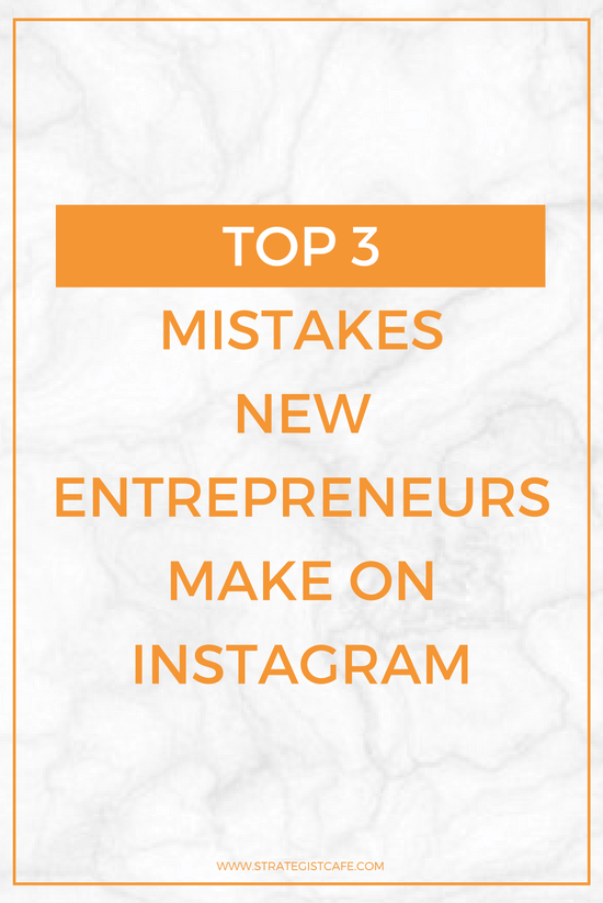Top 3 Mistakes New Entrepreneurs Make On Instagram