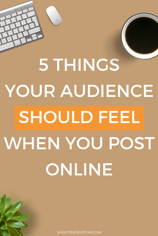 5 Things Your Audience Should Feel When You Post Online
