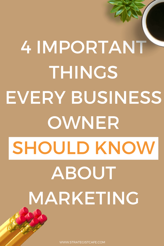 4 Important Things Every Business Owner Should Know About Marketing