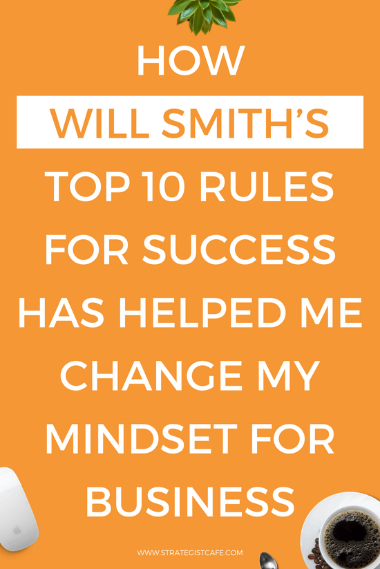 How Will Smith's Top 10 Rules for Success Has Helped Me Change My Mindset for Business