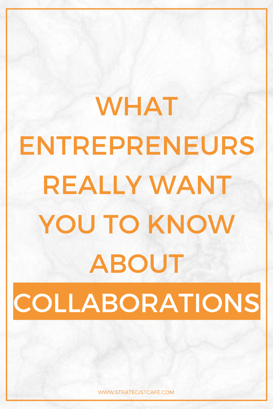 What Entrepreneurs Really Want You to Know About Collaborations