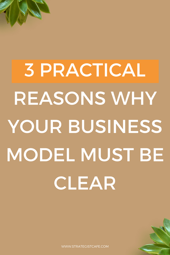 3 Practical Reasons Why Your Business Model Must Be Clear