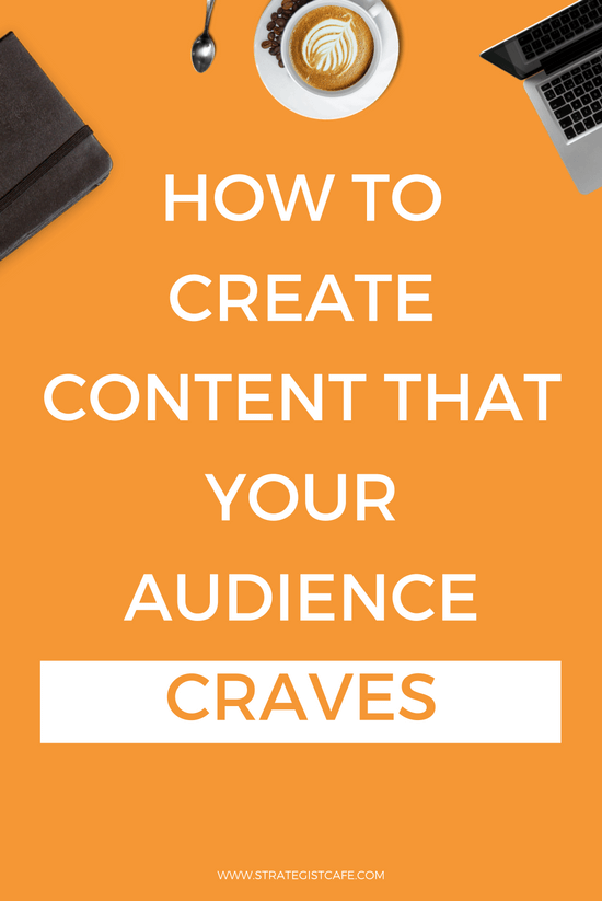 How to Create Content That Your Audience Craves