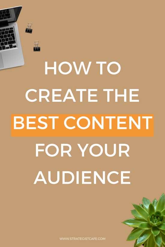 How to Create the Best Content For Your Audience