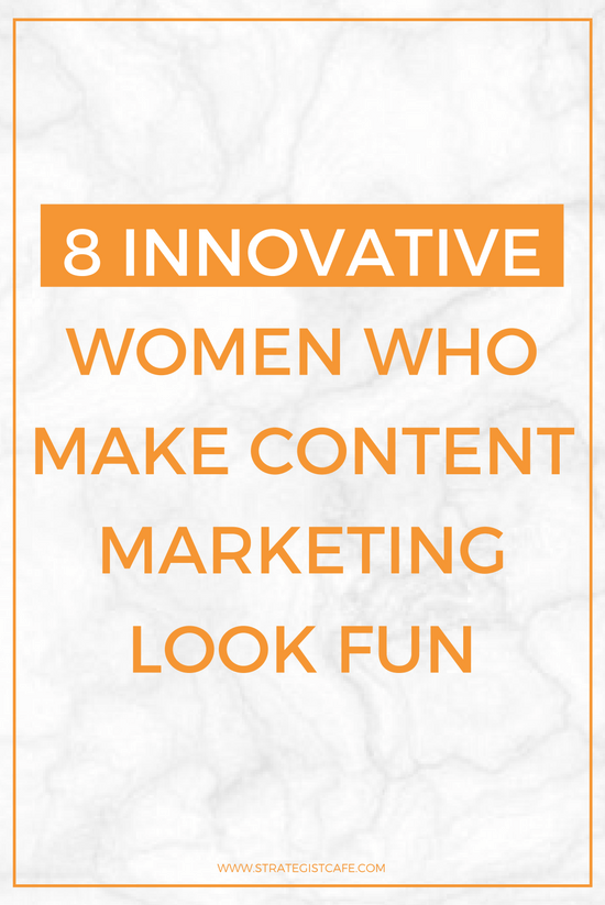 8 Innovative Women Who Make Content Marketing Look Fun