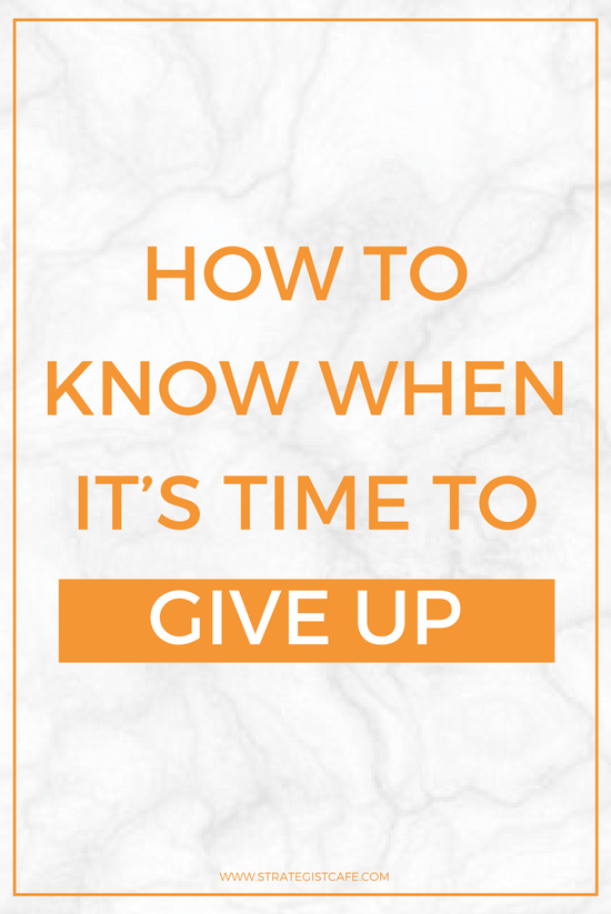 How to Know When It's Time To Give Up