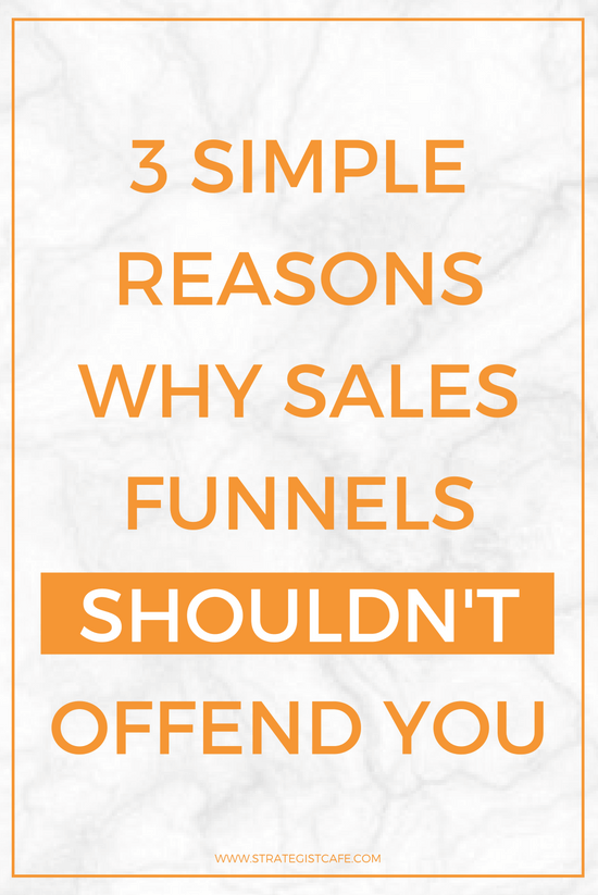 3 Simple Reasons Why Sales Funnels Shouldn't Offend You