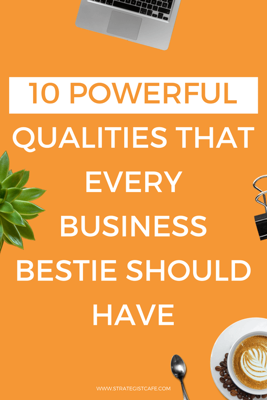 10 Powerful Qualities That Every Business Bestie Should Have