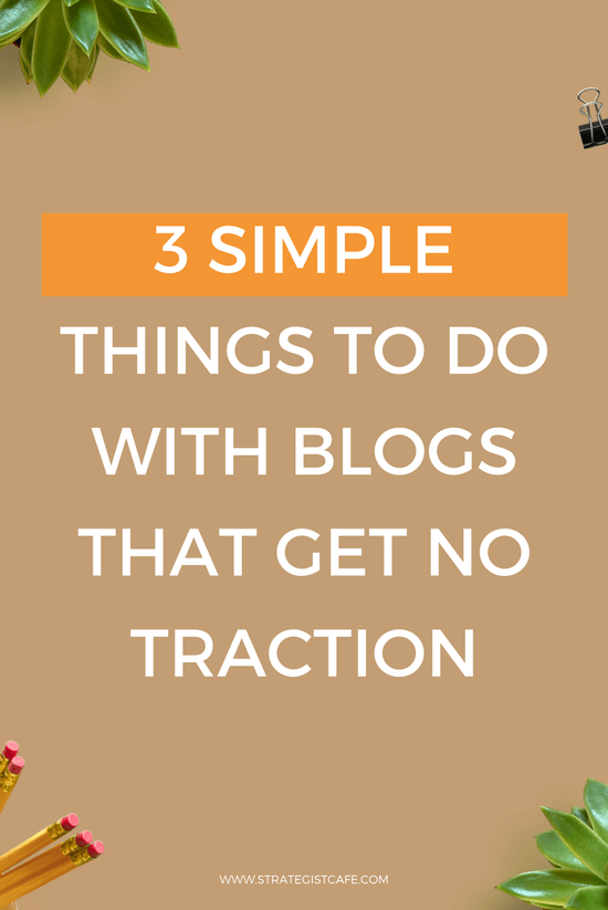 3 Simple Things To Do With Blogs That Get No Traction