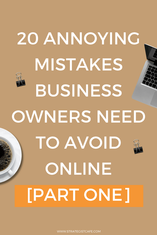 20 Annoying Mistakes Business Owners Need To Avoid Online [Part One]