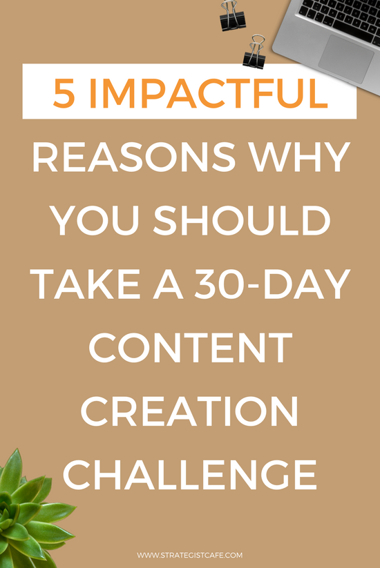 5 IMPACTFUL REASONS WHY YOU SHOULD TAKE A 30-DAY CONTENT CREATION CHALLENGE - Strategist Cafe.png