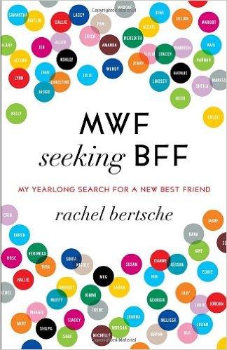 "Rachel Bertsche ""MWF seeking BFF"""