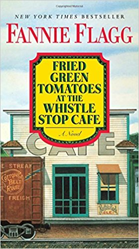 "Fannie Flagg ""Fried Green Tomatoes at the Whistle Stop Cafe"""