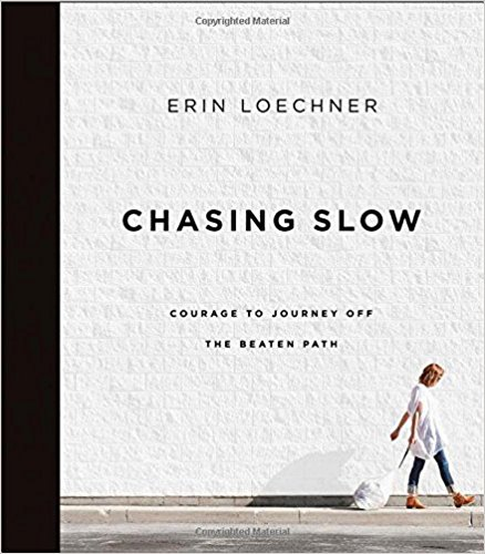 "Erin Loechner ""Chasing Slow""  (Completed)"
