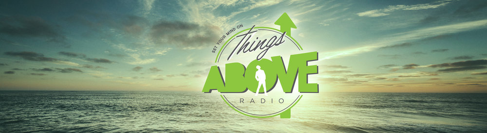 Things Above radio without scripture.jpg