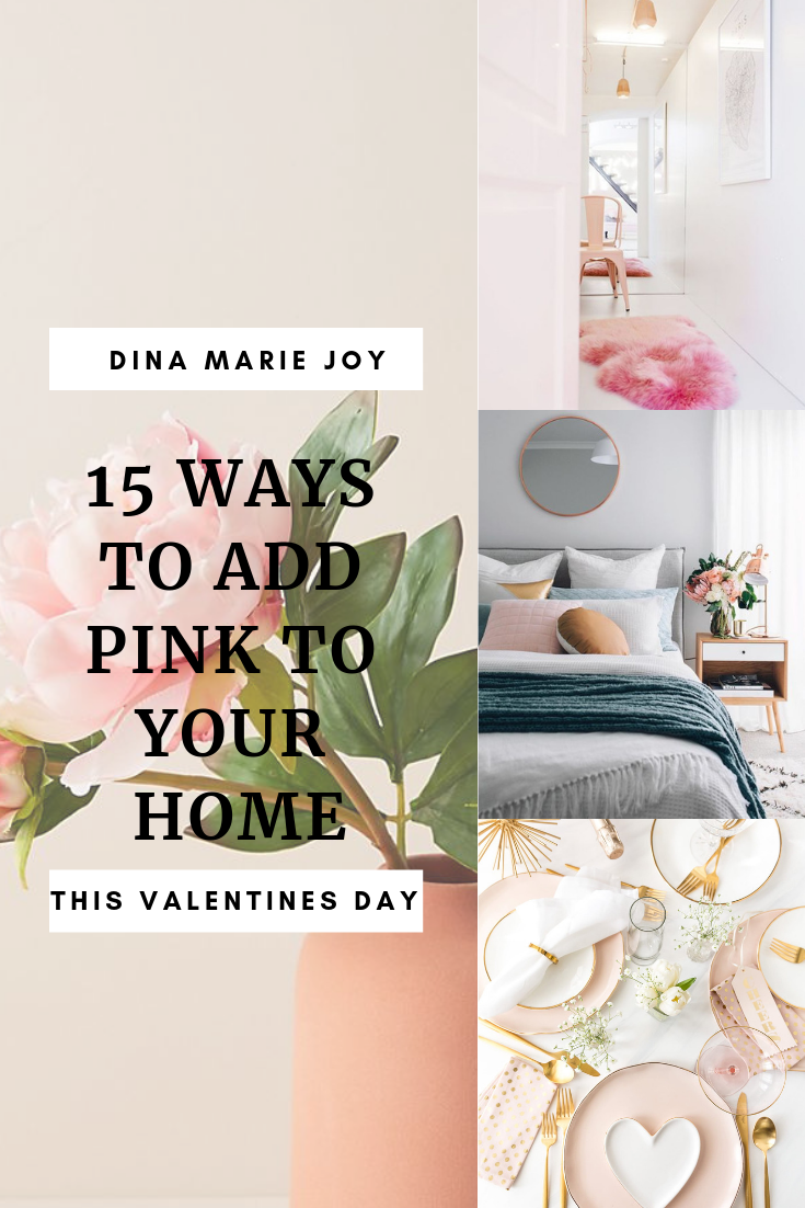 15 Ways to Add Pink to your Home this Valentines Day by Dina Marie Joy. www.dinamariejoy.co