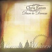 Chris Eaton - Dare To Dream (songwriter/guitars)