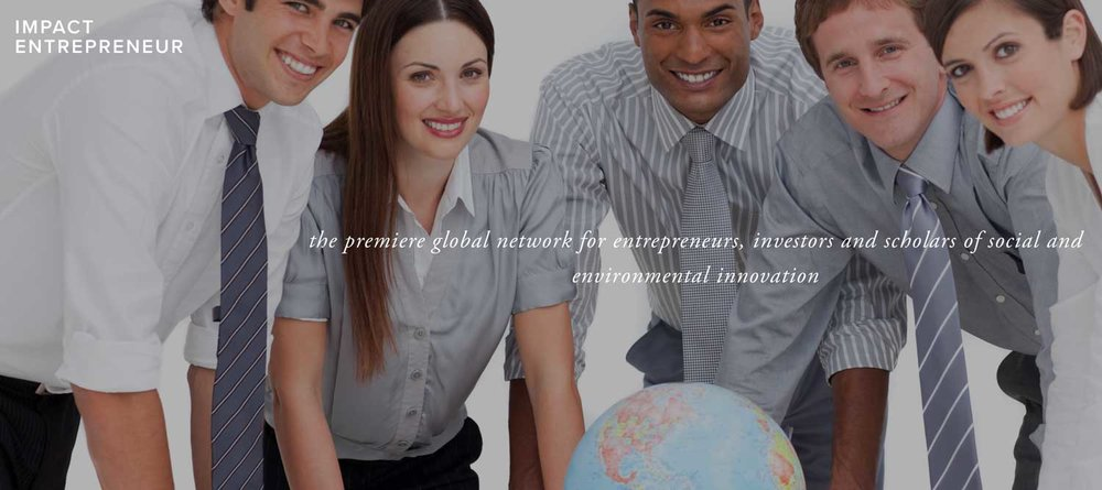 Impact Entrepreneur - the premiere global network for entrepreneurs, investors and scholars of social and environmental innovation