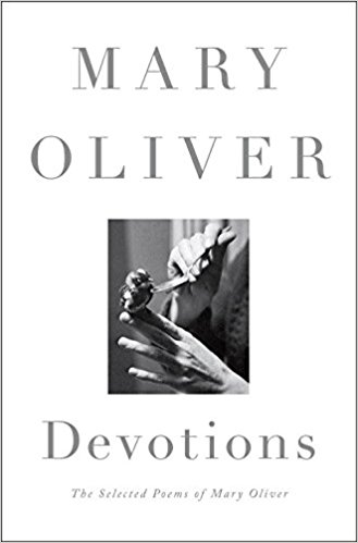 Devotions; Mary Oliver   October 10th  Collection of Poems  Mary Oliver is one of my dearest friends. Not in real life obviously, but her words have comforted, challenged and inspired me like any true friend would. If you are not familiar with her work it is simple and endlessly poignant.