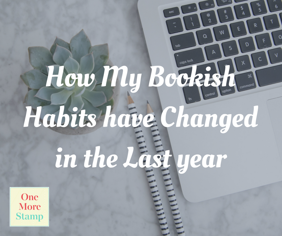 How My Bookish Habits have Changed in the Last year
