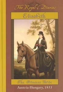 Elisabeth: The Princess Bride, Austria - Hungary, 1853 by Barry Denenberg cover