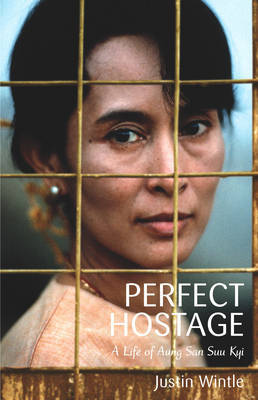 The Perfect Hostage: A Life of Aung San Suu Kyi by Justin Wintle cover