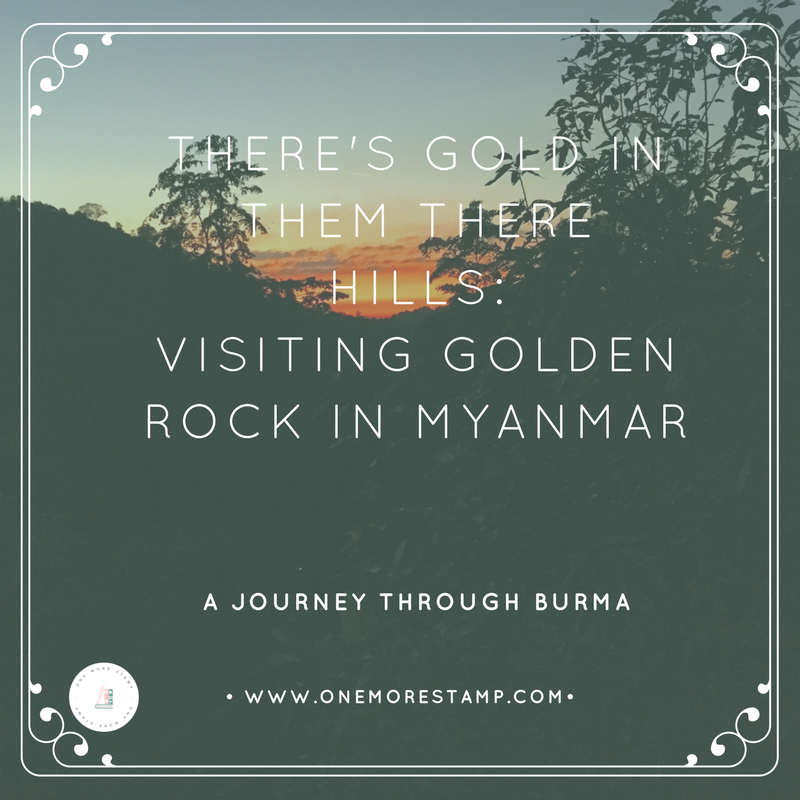 There's Gold in Them There Hills: Visiting Golden Rock in Myanmar www.onemorestamp.com