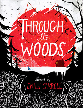 Through the Woods  by Emily Carroll cover