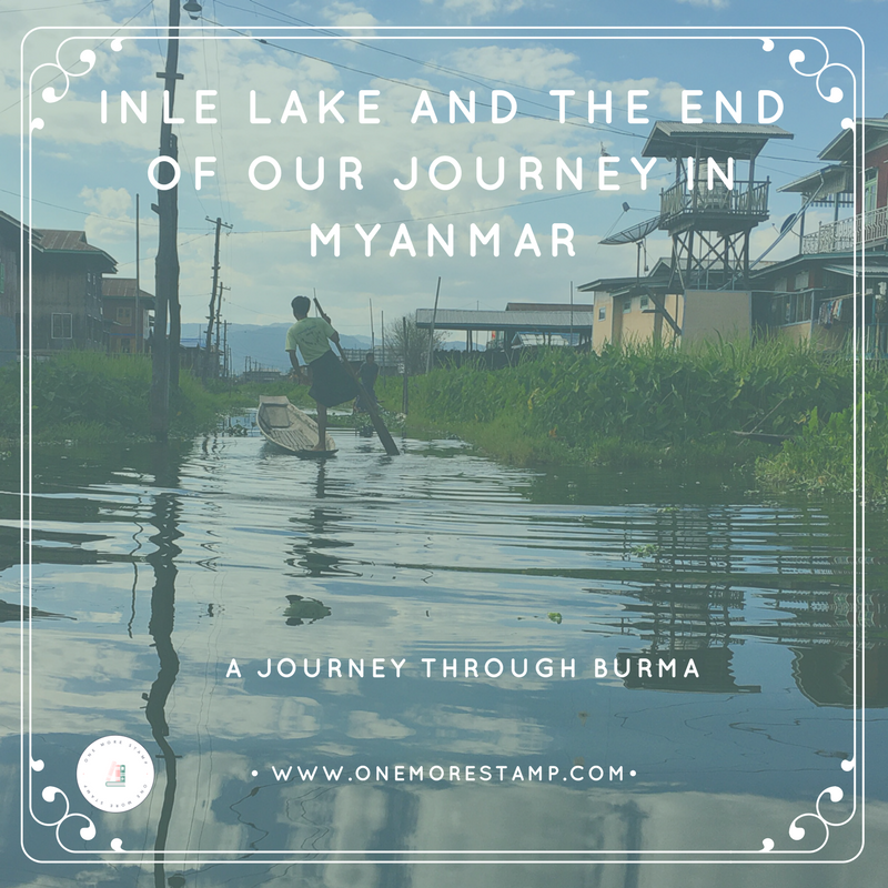 Inle lake and the end of out myanmar journy onemorestamp.com