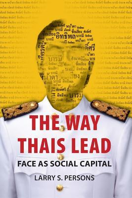 The Way Thais Lead: Face as Social Capital by Larry S Persons cover