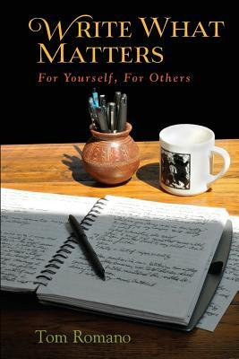 Write What Matters For Yourself, For Others by Tom Romano cover