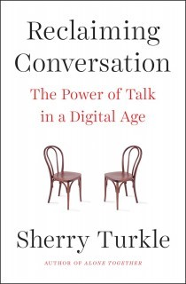 Reclaiming Conversation: The Power of Talk in a Digital Age by Sherry Turkle cover